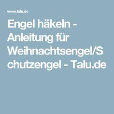 Engel häkeln - Anleitung für Weihnachtsengel/Schutzengel - Talu.de