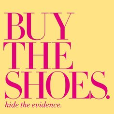 Buy the shoes. Hide the evidence (we totally won't judge). #DSW #stylequotes