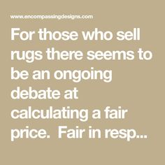 For those who sell rugs there seems to be an ongoing debate at calculating a fair price.  Fair in respect to the rug hooker as well as the potential buyer.  One  never wants to give their work...
