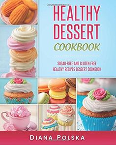 Healthy Dessert Cookbook: Gluten-Free and Sugar-Free Healthy Desserts (Volume 1) * Find out more about the great product at the image link.