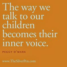 Your words help determine who your child thinks he is or is not. Choose your words wisely.