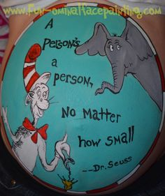 Some people really need to understand this................Dr. Seuss Belly Painting