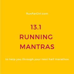 Positive self talk can make all the difference during your next half marathon. Here are 13.1 running mantras to get you to the finish line of your next race.