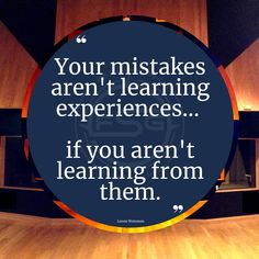 Unless you are learning from them, how can mistakes be learning experiences? #mistakes #messaging #education #learning #love #experience #fear #failure #motivation #inspiration #action #change #shift #transition #learned #learn #educated #educating #teaching #training #trust #fix #alter #lorenweisman #fsgmessagingandoptics #messaging #optics #orlando Motivation Inspiration, Mistakes, Orlando, Trust, Action, Training, Change, Education, Quotes