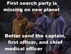 First search party is missing on a new planet...better send the captain, first officer, and chief medical officer.