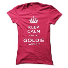 [Hot tshirt name font] Keep Calm And Let GOLDIE Handle It Coupon 5% Hoodies, Tee Shirts