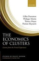 The economics of clusters : lessons from the French experience / Gilles Duranton ... [et al.] (2010)