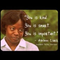"""You is kind. You is smart. You is important."""