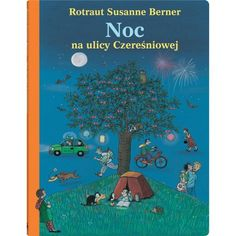 Noc na ulicy Czereśniowej - Rotraut Susanne Berner Illustrator, Anaya, Film Books, Nocturne, Book Activities, Children Activities, Handmade Crafts, Light In The Dark, Childrens Books