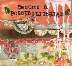 become a possibilitarian