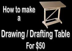 How to Make a Drawing / Drafting Table for $50