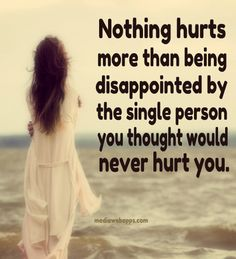 Nothing hurts more than being disappointed by the single person you thought would never hurt you.... #Life #Relationship #Love