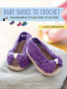 Crochet Baby Booties Baby Shoes to Crochet: Fashionable Styles for Little Feet by Lucia Forthmann Crochet Baby Boots, Crochet Baby Sandals, Booties Crochet, Crochet Slippers, Baby Booties, Crochet For Beginners, Crochet For Kids, Free Crochet, Crochet Basics