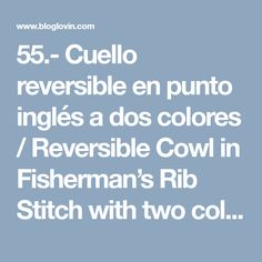 55.- Cuello reversible en punto inglés a dos colores / Reversible Cowl in Fisherman's Rib Stitch with two colors | Yo tejo... nosotras tejemos | Bloglovin'