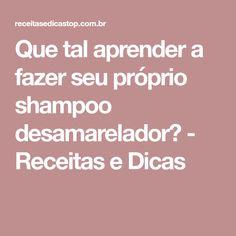 Que tal aprender a fazer seu próprio shampoo desamarelador? - Receitas e Dicas