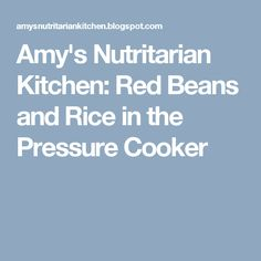 Amy's Nutritarian Kitchen: Red Beans and Rice in the Pressure Cooker