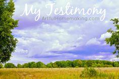 Artful Homemaking: My Testimony