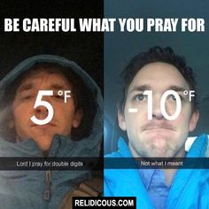 Be careful what you pray for (Via Relidicous.com)