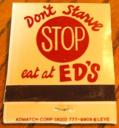 Don't Starve, STOP. Eat at Ed's #matchbook - To order your business' own branded #matchboxes and #matchbooks, go to www.GetMatches.com or call 800.605.7331 today!