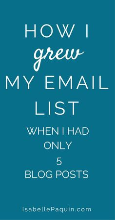 With only 5 blog posts, I grew my email list fast in less than 3 months. Find out my 5 best tips to grow your email list when you have little content. #emailmarketing #blogging