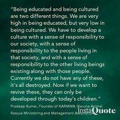 Quote by Pradeep Kumar, Founder of KARMMA (Karuna Animal Rescue Ministering and Management Association)