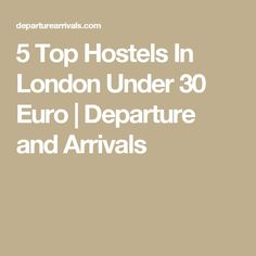 5 Top Hostels In London Under 30 Euro | Departure and Arrivals