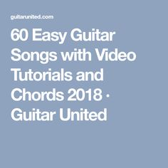 60 Easy Guitar Songs with Video Tutorials and Chords 2018 · Guitar United