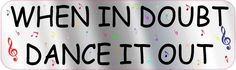 10in x 3in When in Doubt Dance It Out Bumper Sticker Vinyl Music Decal