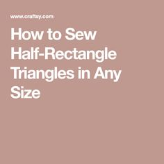 How to Sew Half-Rectangle Triangles in Any Size