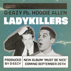 Lady Killers ft. Hoodie Allen  g-eazy. nsfw
