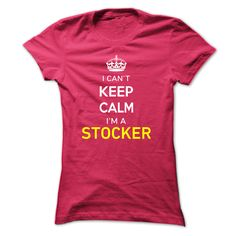 I Can't Keep Calm I'm A STOCKER T-Shirts, Hoodies. BUY IT NOW ==► Funny Tee Shirts