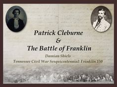 On Friday 14th November last it was my great privilege to deliver the Keynote Address at the 2014 Tennessee Civil War Sesquicentennial Signature Event in The Factory, Franklin. The title of the paper was 'Patrick Cleburne & The Battle of Franklin' and it dealt with the life, death and legacy of the Cork native, together...
