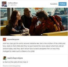Nick Fury has got his arm around Natasha like she's the mother of his child and Tony Stak is that child and they've just heard the news about what Tony did at school today and they don't know how to best discipline him or how they managed to raise such a failure of a child. {Is that not the plot of Iron Man 2?}