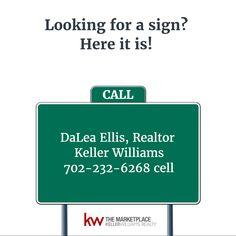 Looking for a sign? Here it is!   DaLea Ellis, Realtor Keller Williams 702-232-6268 cell  #RealEstate #Realtor #Home #buy #sell #Listing #lasvegas #KellerWilliams #kw
