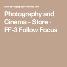 Photography and Cinema - Store · FF-3 Follow Focus