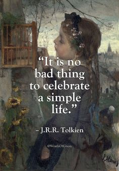 """""""It is no bad thing to celebrate a simple life."""" – J.R.R. Tolkien"""