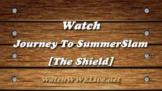 Watch WWE Journey To SummerSlam - The ShieldWelcome To Watch WWE Journey To SummerSlam - The ShieldFollow Dean Ambrose, Roman Reigns and Seth Rollins as they prepare for The Biggest Event