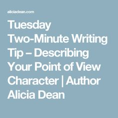 Tuesday Two-Minute Writing Tip – Describing Your Point of View Character | Author Alicia Dean