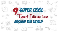 In the spirit of summer and all the upcoming vacations to be enjoyed, here is a list of some unique travel-themed idioms from languages around the world.
