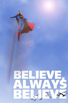 Believe, Always Believe. (Superman)