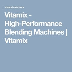 Vitamix - High-Performance Blending Machines | Vitamix