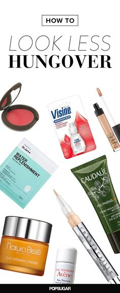 These products will make you look pretty even when you're hungover. (via @POPSUGARBeauty)