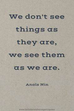 We-dont-see-things-as-they-are-we-see-them-as-we-are..jpg 540×810 pikseliä
