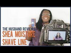 theHUSBAND reviews Shea Moisture Shave Line for Men! ♥ MzNaturalLife - YouTube