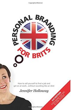 Personal Branding for Brits - 3rd Edition: How to sell yourself to find a job and get on at work...without sounding like an idiot by Jennifer Holloway http://www.amazon.co.uk/dp/0957542801/ref=cm_sw_r_pi_dp_s7c-vb08D8ACJ
