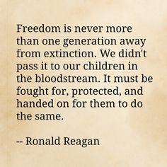 """Freedom is never more than one generation away from extinction ..."" ~ Ronald Reagan via LifeasMom.com"