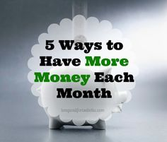 5 Ways to Have More Money Each Month