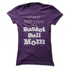 I cant keep calm Im a basketball mom;