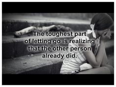 """""""The toughest part of letting go is realizing that the other person already did""""  #Inspirational #BrokenRelationships #HeartBroken #LetGo #picturequotes  View more #quotes on http://quotes-lover.com"""