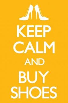 Love these keep calm posters... and I love to buy shoes.. a little retail therapy never hurt anyone ;)